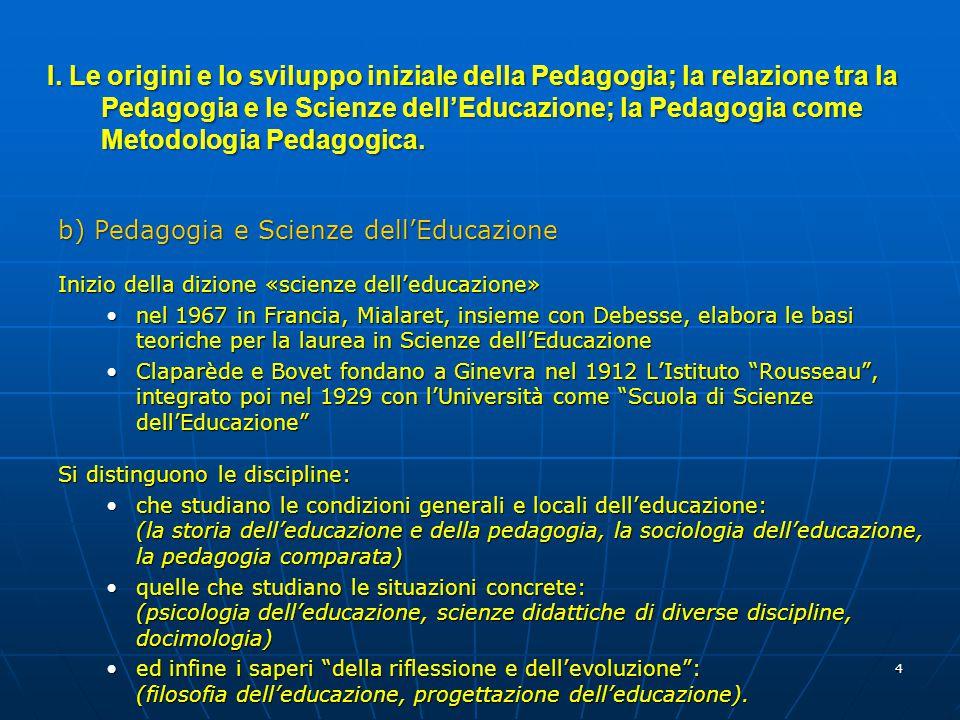 4 b) Pedagogia e Scienze dell'Educazione Inizio della dizione «scienze dell'educazione» nel 1967 in Francia, Mialaret, insieme con Debesse, elabora le