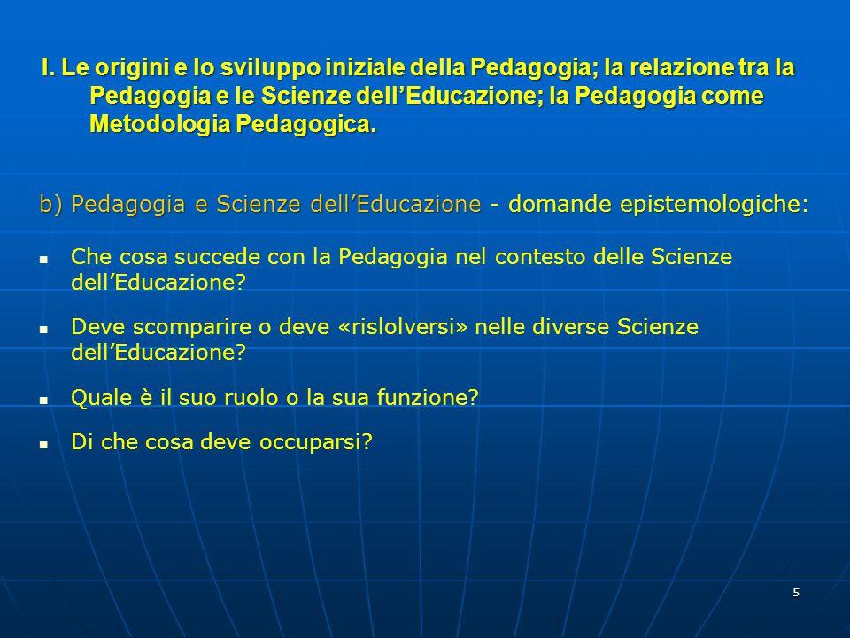 5 b) Pedagogia e Scienze dell'Educazione - domande epistemologiche: Che cosa succede con la Pedagogia nel contesto delle Scienze dell'Educazione? Deve
