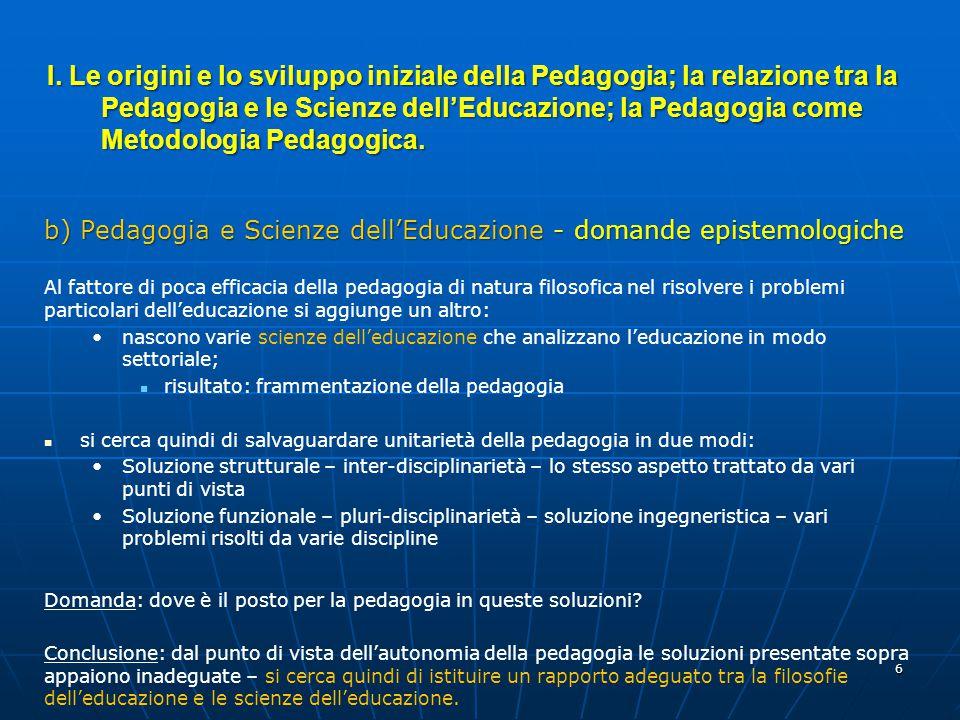 6 b) Pedagogia e Scienze dell'Educazione - domande epistemologiche Al fattore di poca efficacia della pedagogia di natura filosofica nel risolvere i p