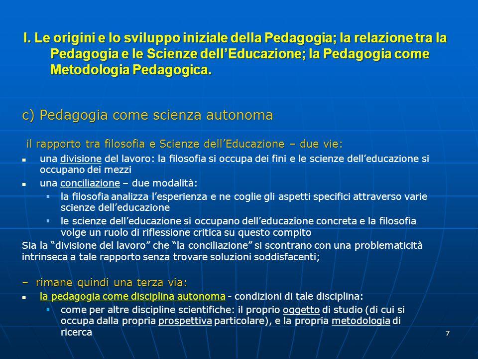 8 c) Pedagogia come scienza autonoma – la relazione della Pedagogia con le Scienze dell'Educazione la psicologia e la sociologia la filosofia e l'etica.