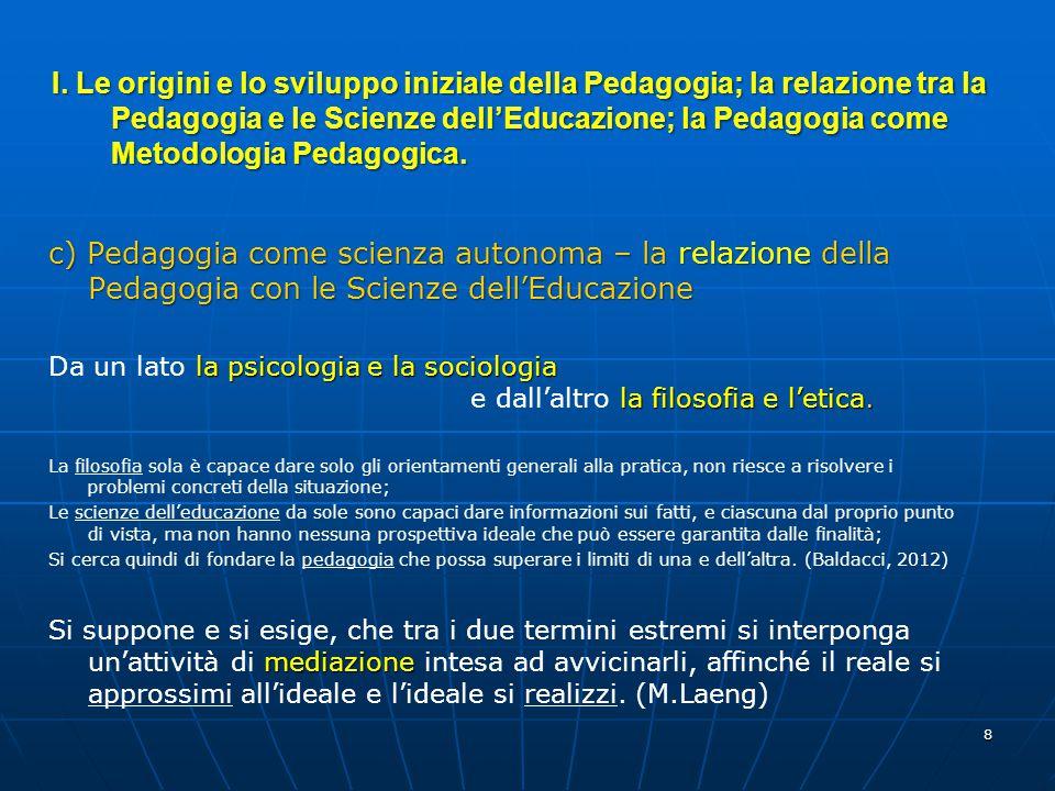 8 c) Pedagogia come scienza autonoma – la relazione della Pedagogia con le Scienze dell'Educazione la psicologia e la sociologia la filosofia e l'etic