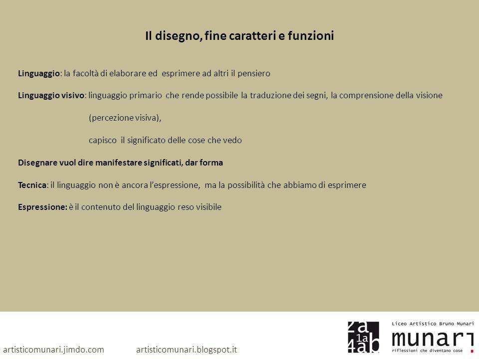artisticomunari.jimdo.com artisticomunari.blogspot.it Il disegno, fine caratteri e funzioni Linguaggio: la facoltà di elaborare ed esprimere ad altri