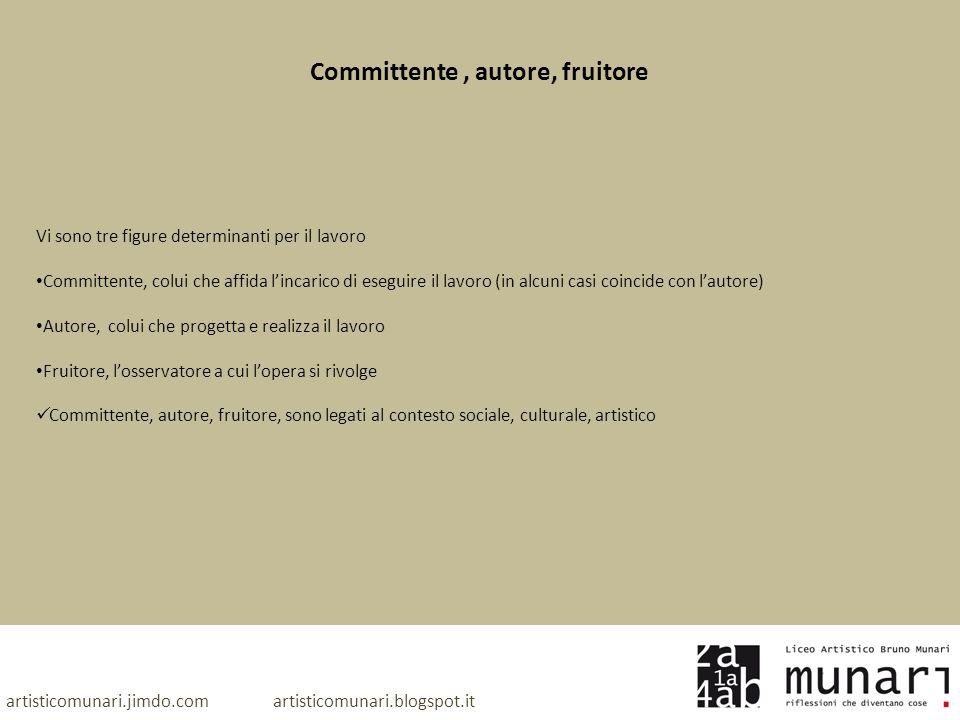 artisticomunari.jimdo.com artisticomunari.blogspot.it Committente, autore, fruitore Vi sono tre figure determinanti per il lavoro Committente, colui c