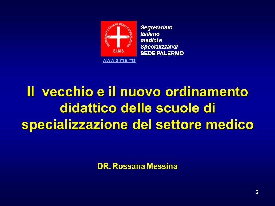 2 Segretariato Italiano edici medici e Specializzandi SEDE PALERMO www.sims.ms Il vecchio e il nuovo ordinamento didattico delle scuole di specializza