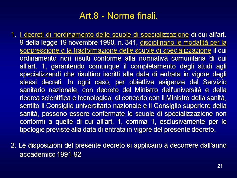 21 Art.8 - Norme finali. 1.I decreti di riordinamento delle scuole di specializzazione di cui all'art. 9 della legge 19 novembre 1990, n. 341, discipl