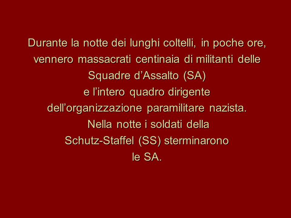 Durante la notte dei lunghi coltelli, in poche ore, vennero massacrati centinaia di militanti delle Squadre d'Assalto (SA) e l'intero quadro dirigente dell'organizzazione paramilitare nazista.