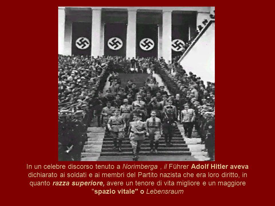 In un celebre discorso tenuto a Norimberga, il Führer Adolf Hitler aveva dichiarato ai soldati e ai membri del Partito nazista che era loro diritto, in quanto razza superiore, avere un tenore di vita migliore e un maggiore spazio vitale o Lebensraum