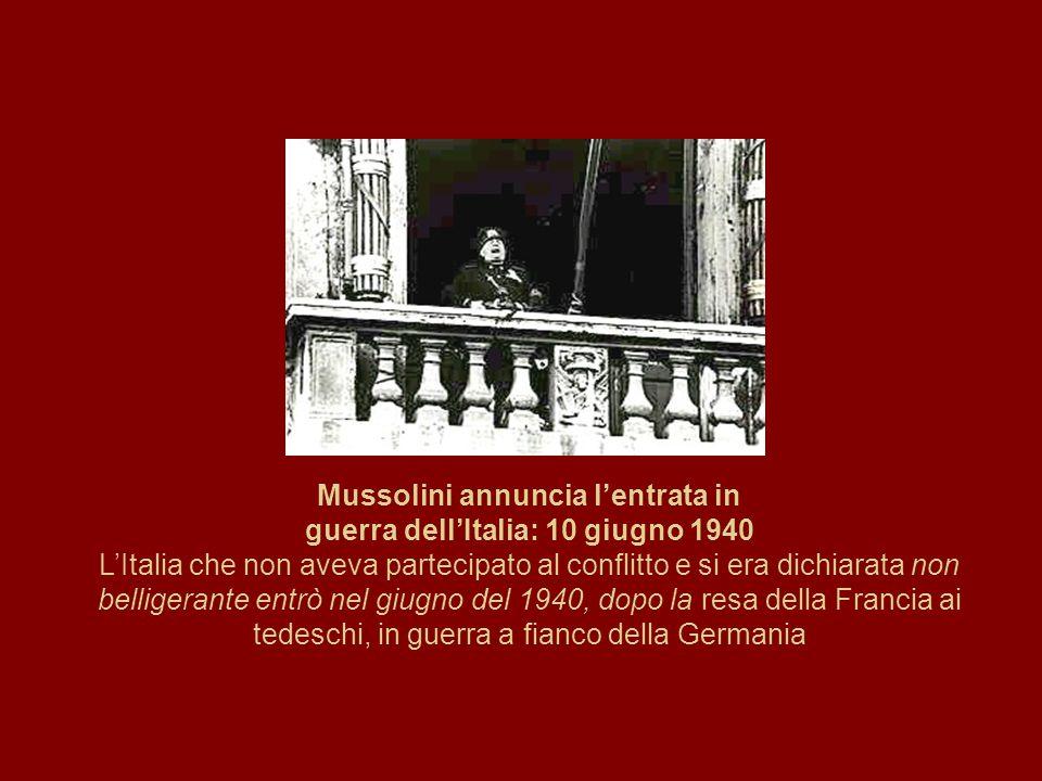 Mussolini annuncia l'entrata in guerra dell'Italia: 10 giugno 1940 L'Italia che non aveva partecipato al conflitto e si era dichiarata non belligerante entrò nel giugno del 1940, dopo la resa della Francia ai tedeschi, in guerra a fianco della Germania