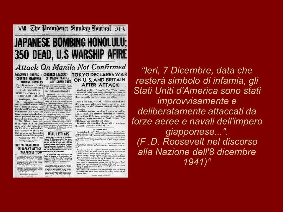Ieri, 7 Dicembre, data che resterà simbolo di infamia, gli Stati Uniti d America sono stati improvvisamente e deliberatamente attaccati da forze aeree e navali dell impero giapponese... .