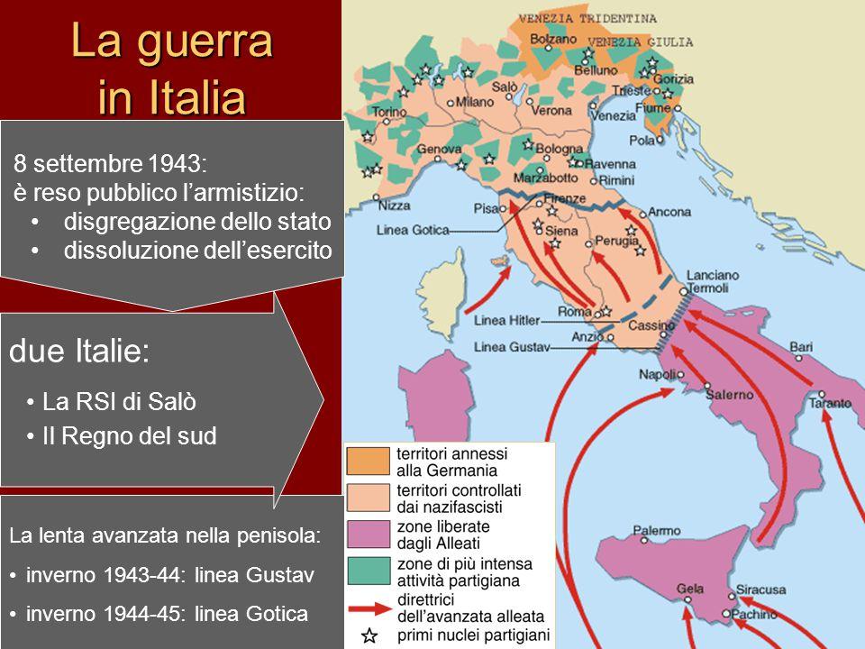 La guerra in Italia 8 settembre 1943:è reso pubblico l'armistizio: disgregazione dello stato dissoluzione dell'esercito La lenta avanzata nella peniso