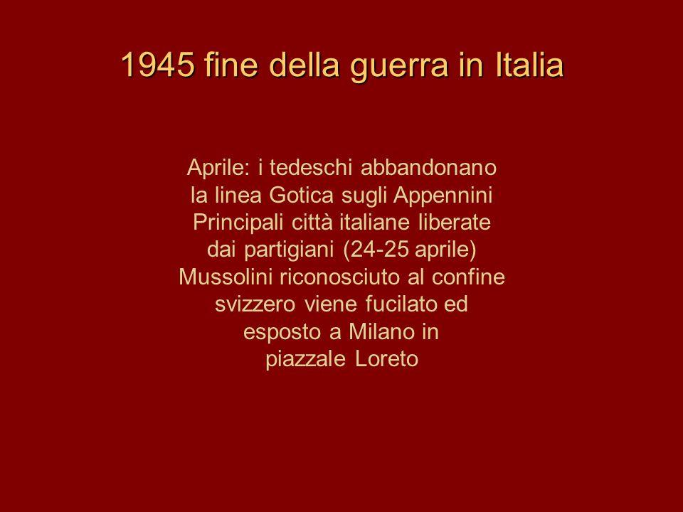1945 fine della guerra in Italia Aprile: i tedeschi abbandonano la linea Gotica sugli Appennini Principali città italiane liberate dai partigiani (24-