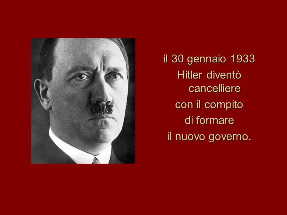il 30 gennaio 1933 Hitler diventò cancelliere con il compito di formare il nuovo governo.
