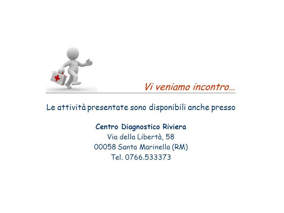 ________________________________ Vi veniamo incontro… Le attività presentate sono disponibili anche presso Centro Diagnostico Riviera Via della Libert