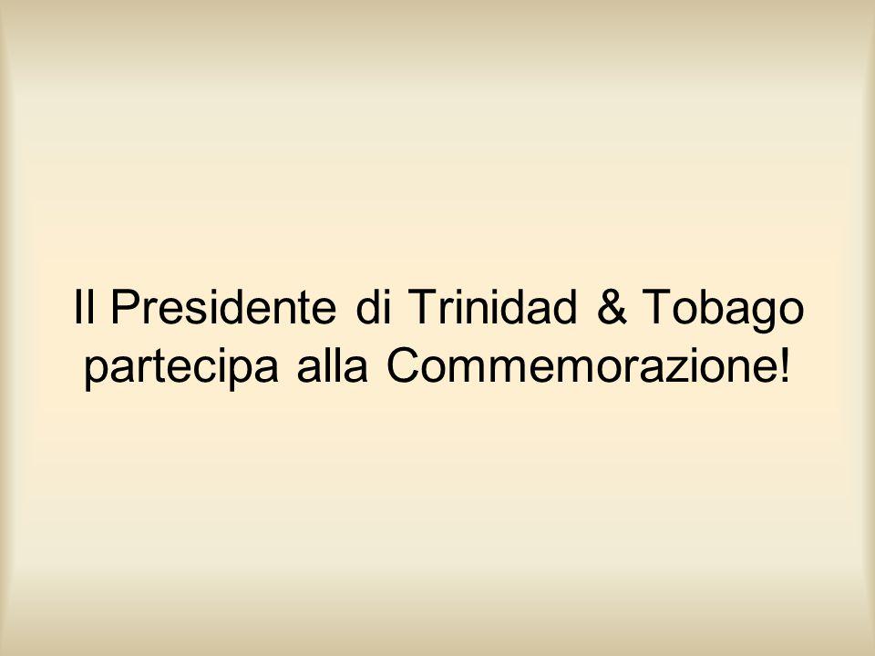 Il Presidente di Trinidad & Tobago partecipa alla Commemorazione!