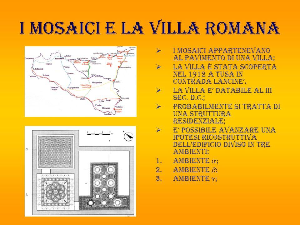I mosaici e la villa romana  I mosaici appartenevano al pavimento di una villa;  La villa è stata scoperta nel 1912 a tusa in contrada Lancine'.  L