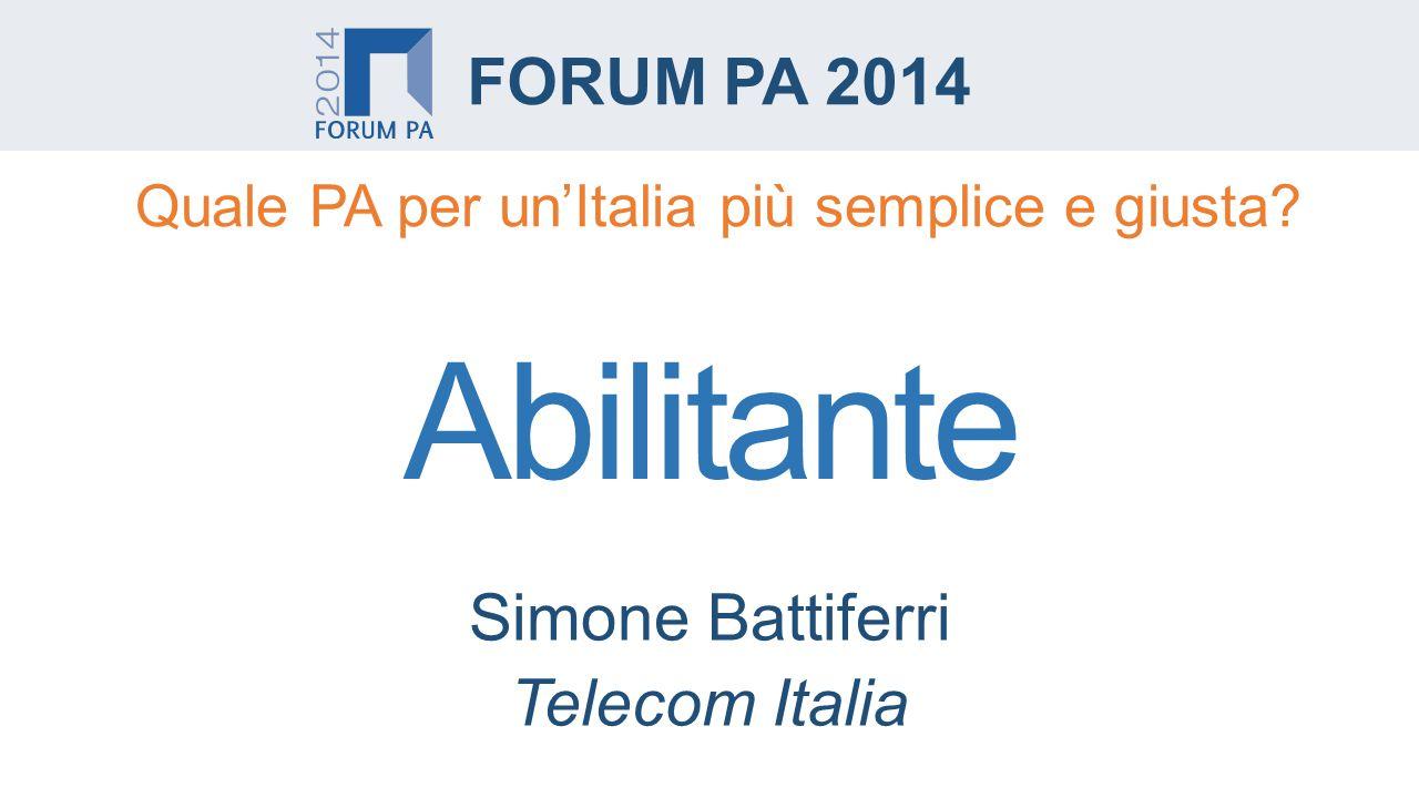 Abilitante Simone Battiferri Telecom Italia FORUM PA 2014 Quale PA per un'Italia più semplice e giusta