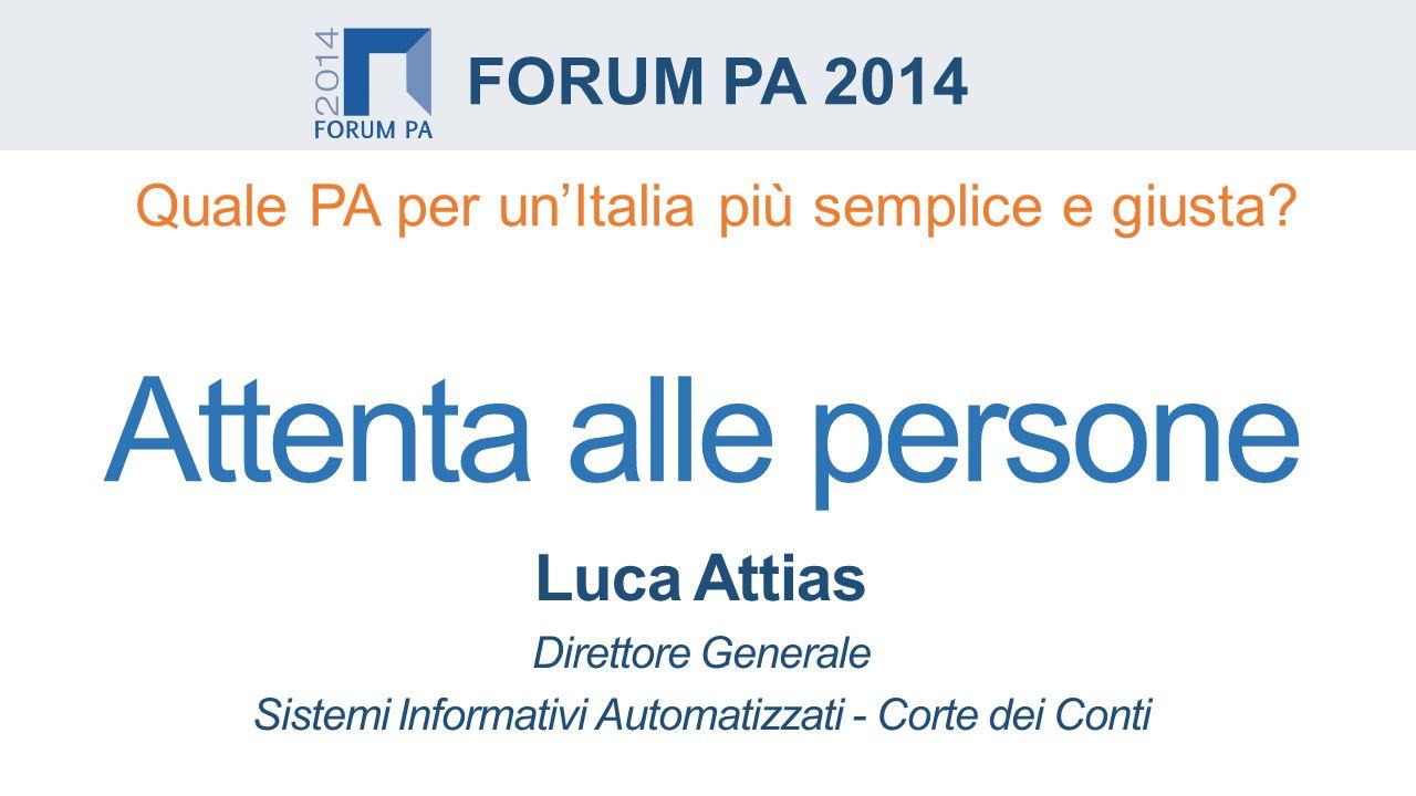 Luca Attias Direttore Generale Sistemi Informativi Automatizzati - Corte dei Conti FORUM PA 2014 Quale PA per un'Italia più semplice e giusta.