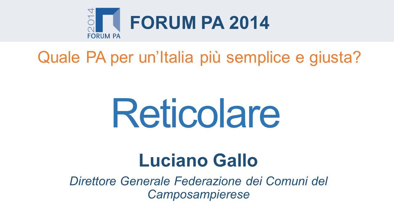 Luciano Gallo Direttore Generale Federazione dei Comuni del Camposampierese FORUM PA 2014 Quale PA per un'Italia più semplice e giusta.