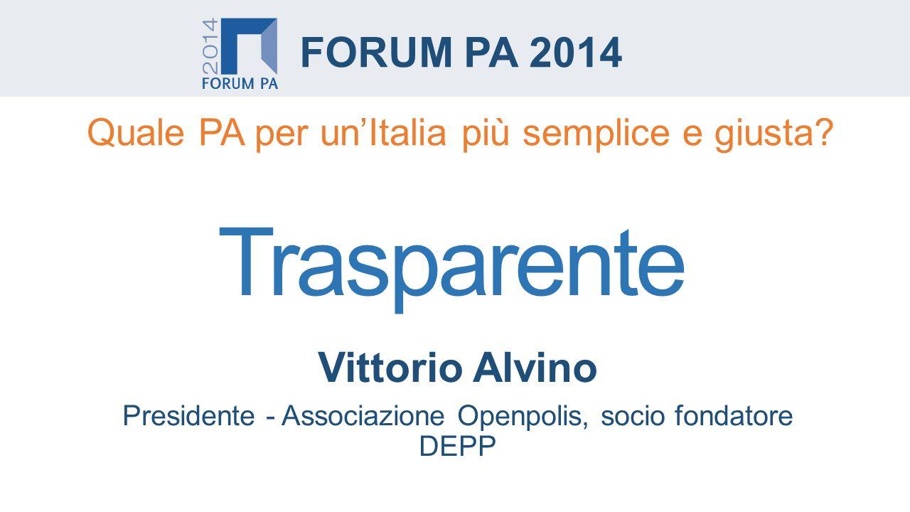 Vittorio Alvino Presidente - Associazione Openpolis, socio fondatore DEPP FORUM PA 2014 Quale PA per un'Italia più semplice e giusta.