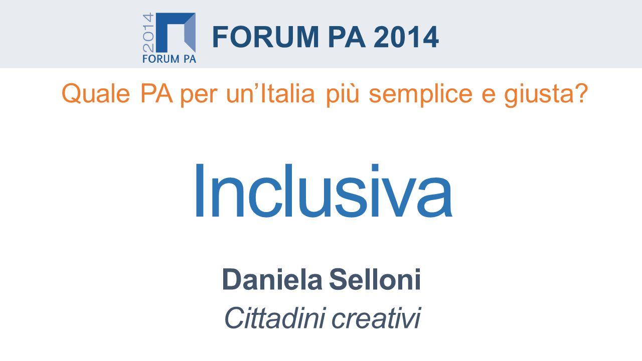 Daniela Selloni Cittadini creativi FORUM PA 2014 Quale PA per un'Italia più semplice e giusta.