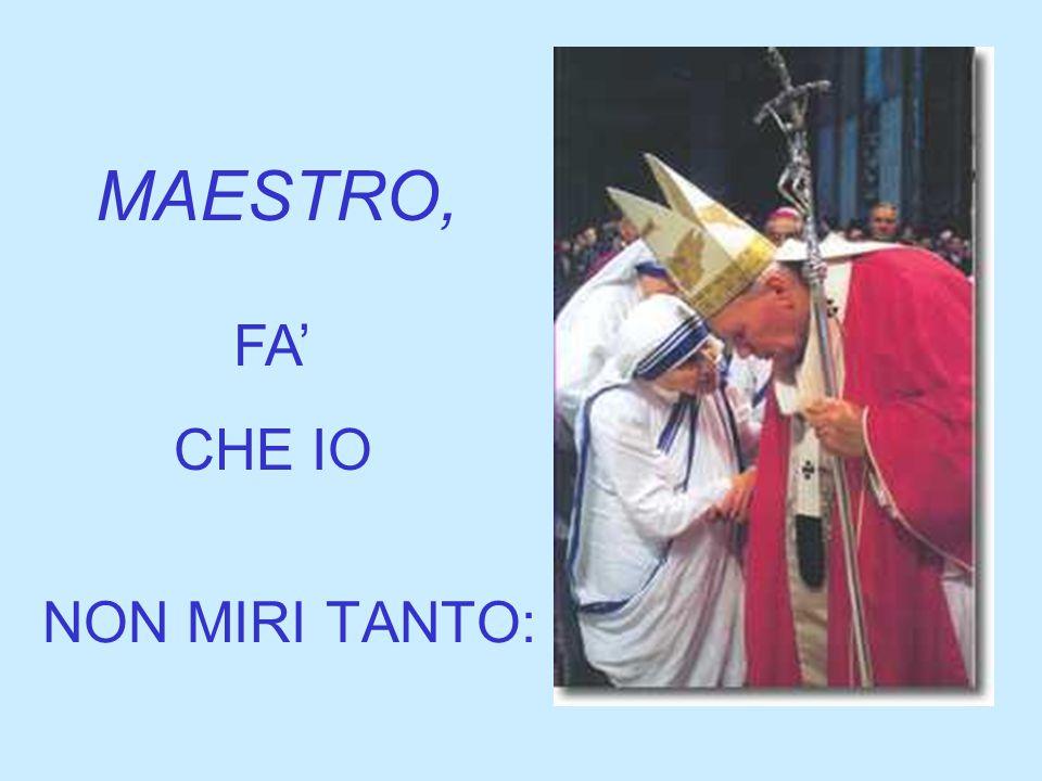 NON MIRI TANTO: FA' CHE IO MAESTRO,