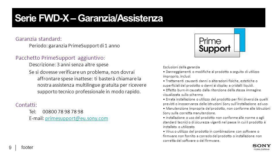 footer 9 Serie FWD-X – Garanzia/Assistenza Garanzia standard: Periodo: garanzia PrimeSupport di 1 anno Pacchetto PrimeSupport aggiuntivo : Descrizione