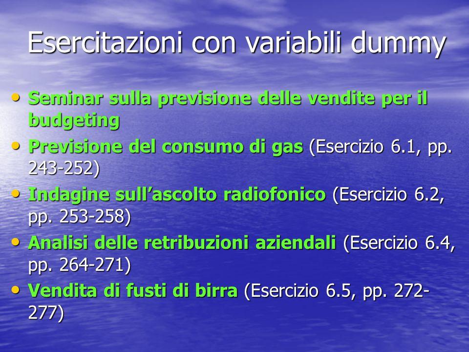 Esercitazioni con variabili dummy Seminar sulla previsione delle vendite per il budgeting Seminar sulla previsione delle vendite per il budgeting Previsione del consumo di gas (Esercizio 6.1, pp.