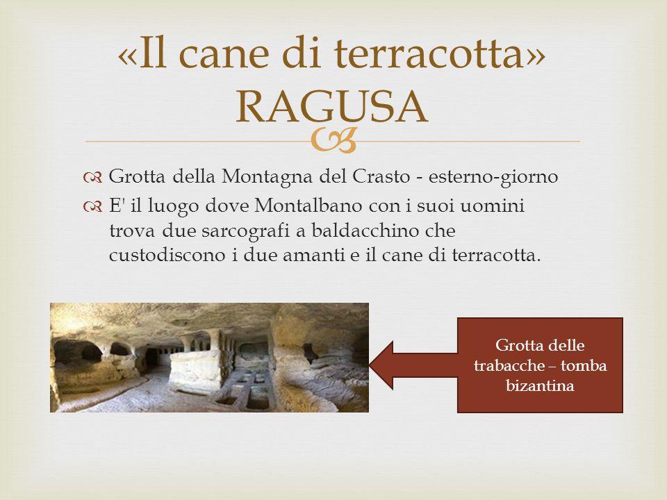   Grotta della Montagna del Crasto - esterno-giorno  E il luogo dove Montalbano con i suoi uomini trova due sarcografi a baldacchino che custodiscono i due amanti e il cane di terracotta.