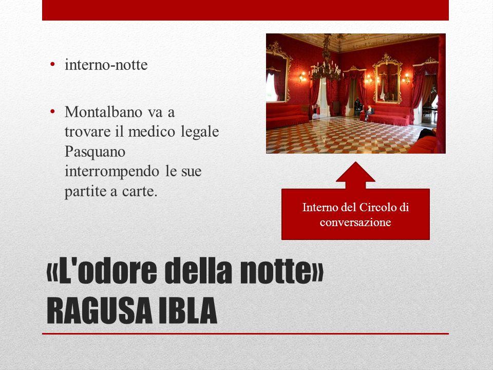 «L odore della notte» RAGUSA IBLA interno-notte Montalbano va a trovare il medico legale Pasquano interrompendo le sue partite a carte.