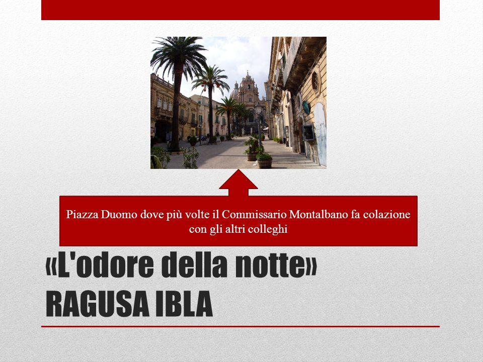 «L odore della notte» RAGUSA IBLA Piazza Duomo dove più volte il Commissario Montalbano fa colazione con gli altri colleghi