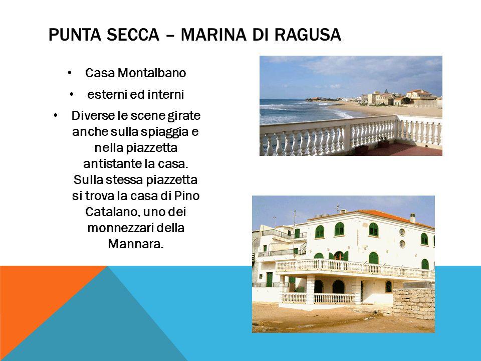 PUNTA SECCA – MARINA DI RAGUSA Casa Montalbano esterni ed interni Diverse le scene girate anche sulla spiaggia e nella piazzetta antistante la casa.