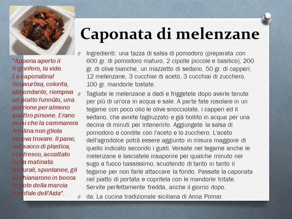 Caponata di melenzane O Ingredienti: una tazza di salsa di pomodoro (preparata con 600 gr.