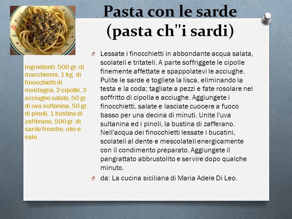 Pasta con le sarde (pasta ch i sardi) O Lessate i finocchietti in abbondante acqua salata, scolateli e tritateli.