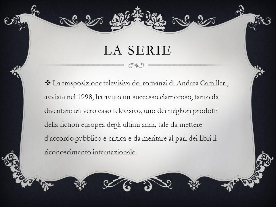LA SERIE  La trasposizione televisiva dei romanzi di Andrea Camilleri, avviata nel 1998, ha avuto un successo clamoroso, tanto da diventare un vero caso televisivo, uno dei migliori prodotti della fiction europea degli ultimi anni, tale da mettere d accordo pubblico e critica e da meritare al pari dei libri il riconoscimento internazionale.