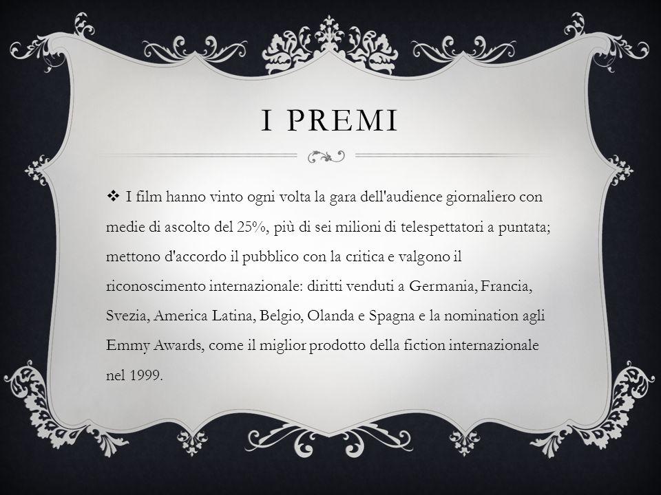 I PREMI  I film hanno vinto ogni volta la gara dell audience giornaliero con medie di ascolto del 25%, più di sei milioni di telespettatori a puntata; mettono d accordo il pubblico con la critica e valgono il riconoscimento internazionale: diritti venduti a Germania, Francia, Svezia, America Latina, Belgio, Olanda e Spagna e la nomination agli Emmy Awards, come il miglior prodotto della fiction internazionale nel 1999.