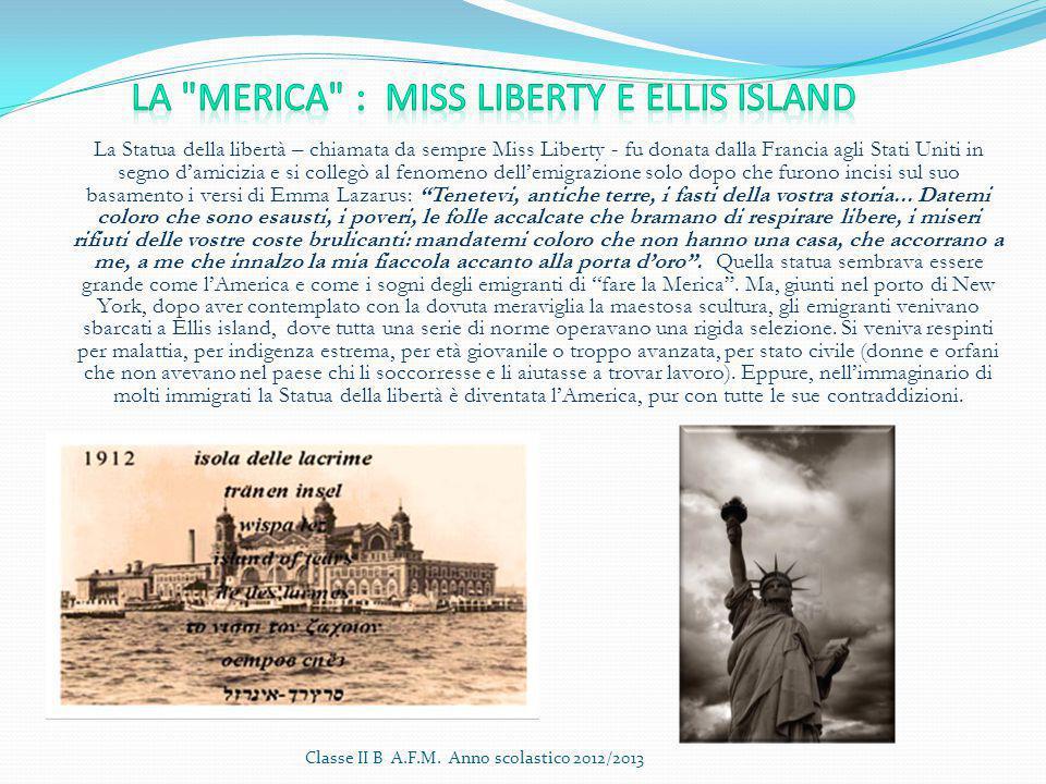 La Statua della libertà – chiamata da sempre Miss Liberty - fu donata dalla Francia agli Stati Uniti in segno d'amicizia e si collegò al fenomeno dell