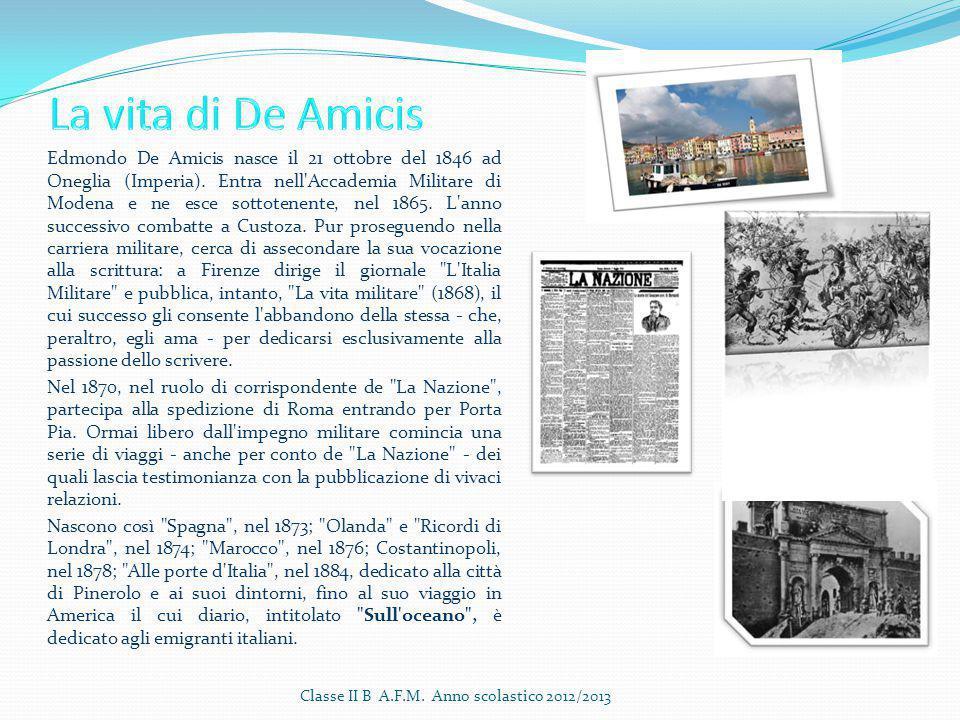 Edmondo De Amicis nasce il 21 ottobre del 1846 ad Oneglia (Imperia). Entra nell'Accademia Militare di Modena e ne esce sottotenente, nel 1865. L'anno
