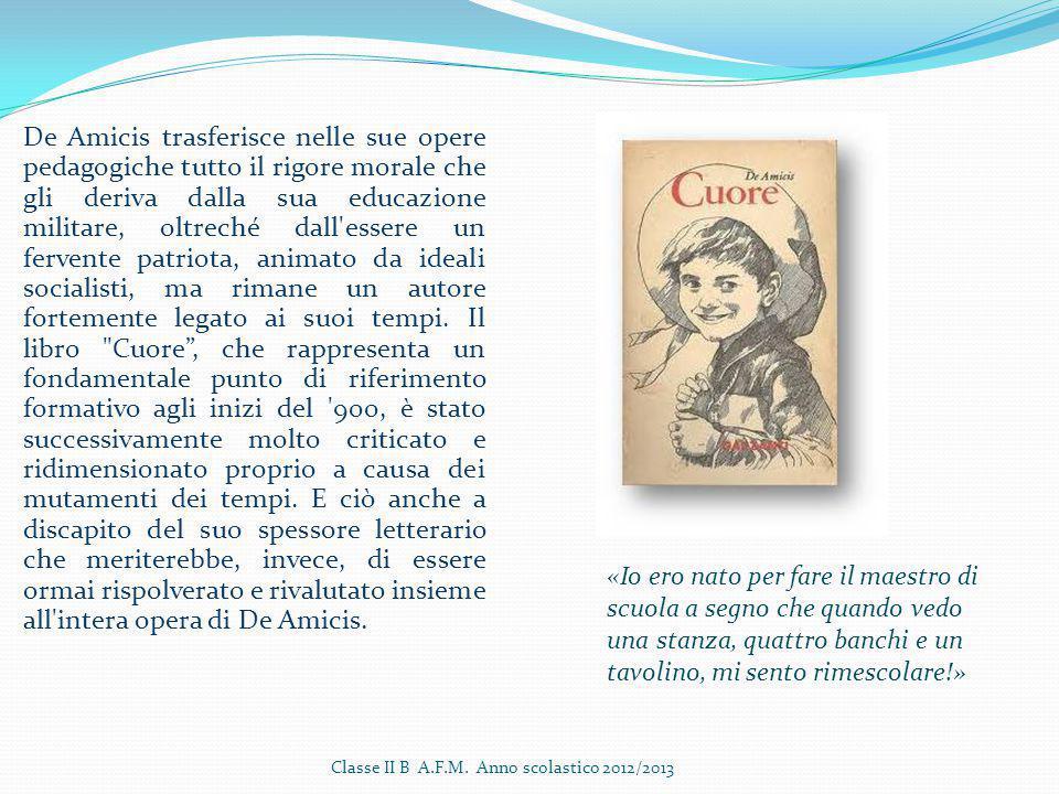 De Amicis trasferisce nelle sue opere pedagogiche tutto il rigore morale che gli deriva dalla sua educazione militare, oltreché dall'essere un fervent