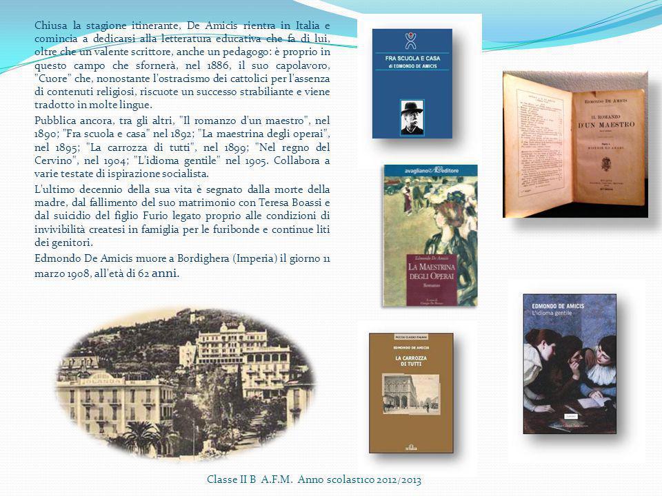 Chiusa la stagione itinerante, De Amicis rientra in Italia e comincia a dedicarsi alla letteratura educativa che fa di lui, oltre che un valente scrit