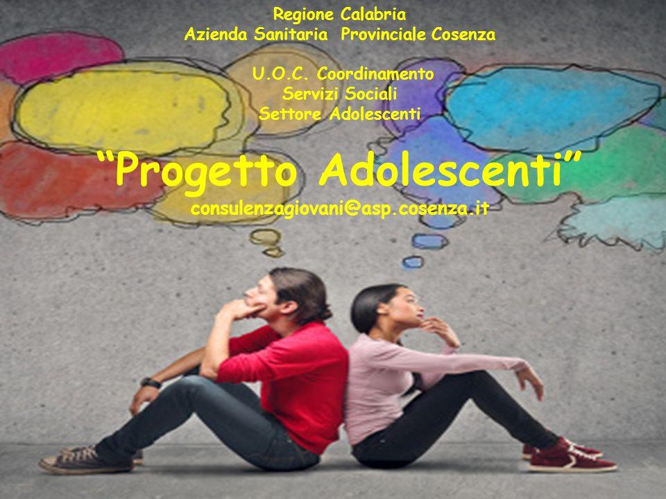 """Regione Calabria Azienda Sanitaria Provinciale Cosenza U.O.C. Coordinamento Servizi Sociali Settore Adolescenti """"Progetto Adolescenti"""" consulenzagiova"""