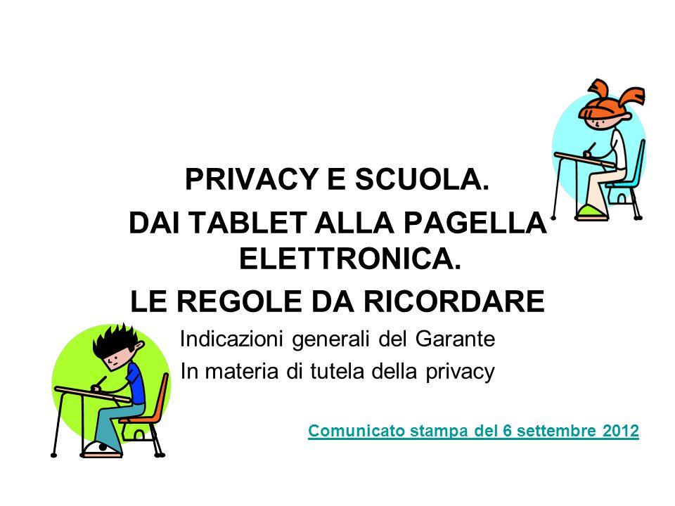PRIVACY E SCUOLA. DAI TABLET ALLA PAGELLA ELETTRONICA. LE REGOLE DA RICORDARE Indicazioni generali del Garante In materia di tutela della privacy Comu