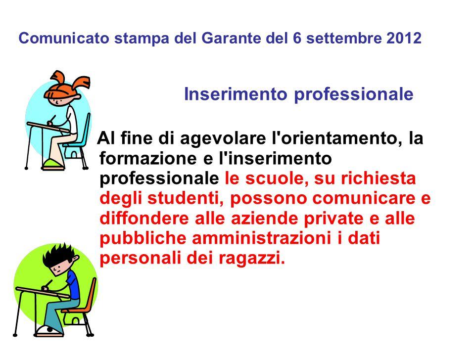 Comunicato stampa del Garante del 6 settembre 2012 Inserimento professionale Al fine di agevolare l'orientamento, la formazione e l'inserimento profes