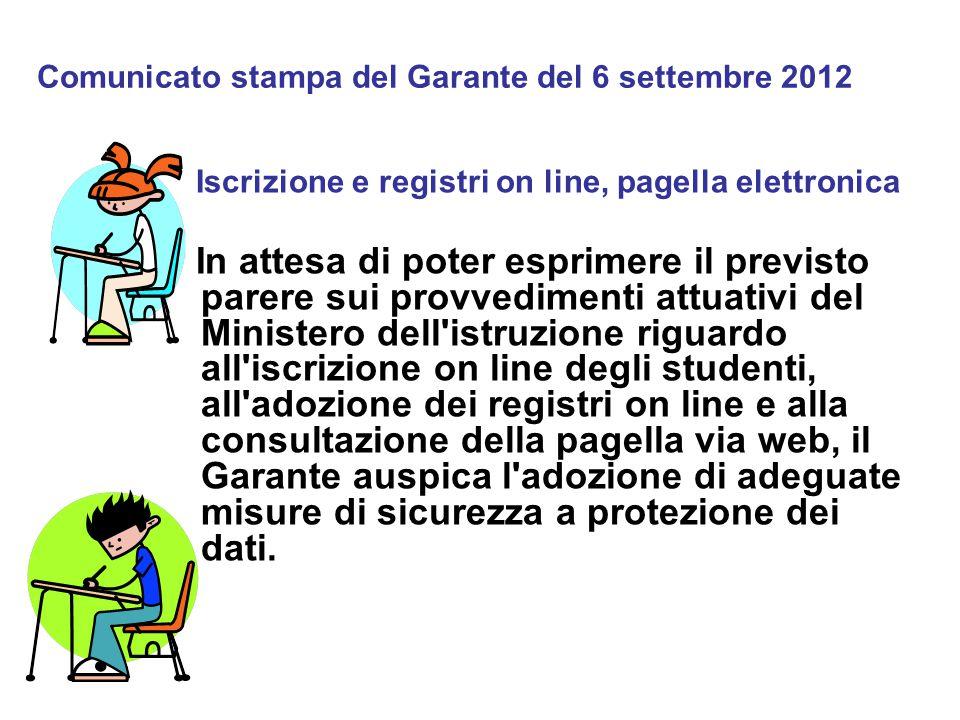 Comunicato stampa del Garante del 6 settembre 2012 Iscrizione e registri on line, pagella elettronica In attesa di poter esprimere il previsto parere
