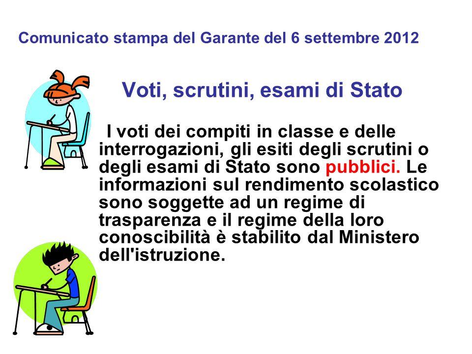 Comunicato stampa del Garante del 6 settembre 2012 Voti, scrutini, esami di Stato I voti dei compiti in classe e delle interrogazioni, gli esiti degli