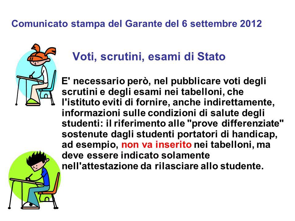 Comunicato stampa del Garante del 6 settembre 2012 Voti, scrutini, esami di Stato E' necessario però, nel pubblicare voti degli scrutini e degli esami