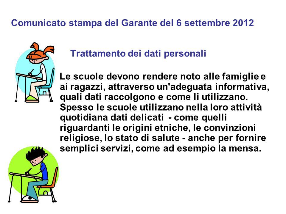 Comunicato stampa del Garante del 6 settembre 2012 Trattamento dei dati personali Le scuole devono rendere noto alle famiglie e ai ragazzi, attraverso