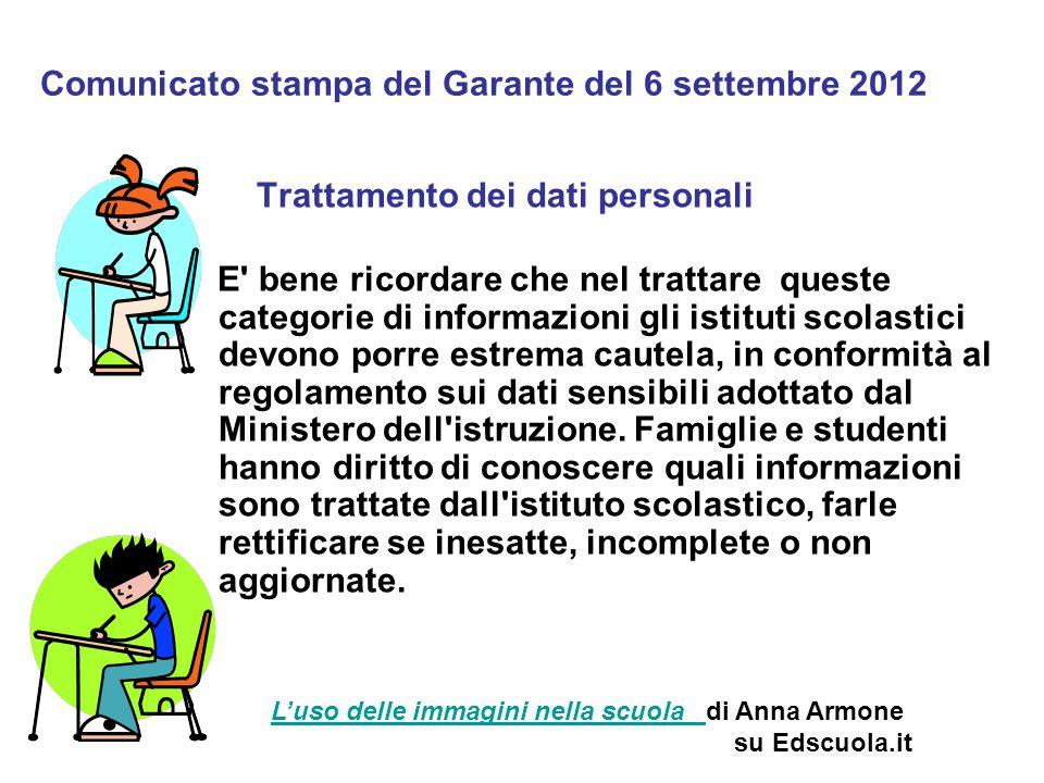 Comunicato stampa del Garante del 6 settembre 2012 Trattamento dei dati personali E' bene ricordare che nel trattare queste categorie di informazioni