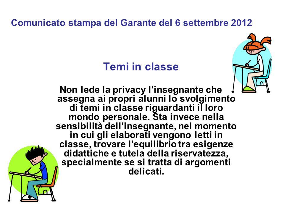 Comunicato stampa del Garante del 6 settembre 2012 Temi in classe Non lede la privacy l'insegnante che assegna ai propri alunni lo svolgimento di temi