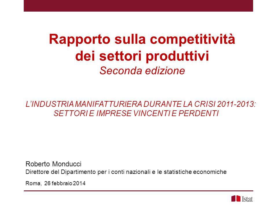 Rapporto sulla competitività dei settori produttivi, Roberto Monducci – Roma, 26 febbraio 2014 2 Il contributo informativo del Rapporto A.