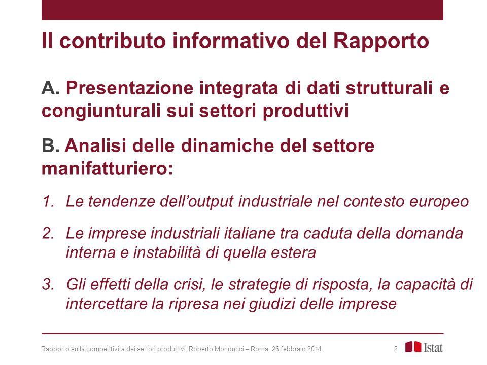 Rapporto sulla competitività dei settori produttivi, Roberto Monducci – Roma, 26 febbraio 2014 13 Strategie «interne» ed «esterne» adottate dalle imprese manifatturiere in risposta alla crisi nel periodo 2011-2013 (percentuali di imprese)